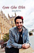 Love Like War(Complete) by EDGYETH