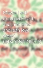Maybe i will find Love? (seth and jane /alec and leah love story) by Blueberryredd123