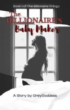 The Billionaire's Baby Maker by GreyGoddess