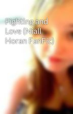 Fighting and Love (Niall Horan FanFic) by Chloe_Lizz