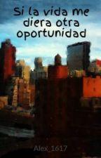 Si la vida me diera otra oportunidad by Alex_1617