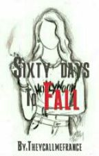 Sixty days to fall by Theycallmefrance