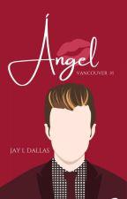 Ángel  [Vancouver #1] || ✔ by JJLDallas