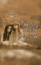 The Day I Lost My sister by sabrinahart_gmw