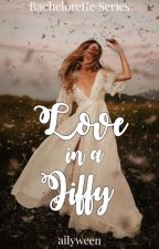 Love In A Jiffy (Bachelorette Series 2) by ailyween