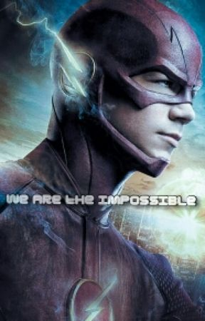 We Are the Impossible {the Flash/Barry Allen} by youre_not_alone_