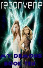 Reconvene (Book Ten, My Demons Series, Supernatural) by heartofice97