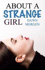 About a 'strange' Girl by DawnMorgen