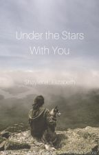 Under The Stars With You by Shaylene_Elizabeth