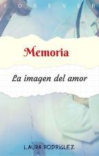 Memoria: La imagen del amor (En edición) by LauRF16