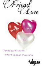 Friend vs Love (HOLD) by Alyaaa