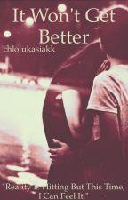 It Won't Get Better (sequel to Summer Love) by chlolukasiakk