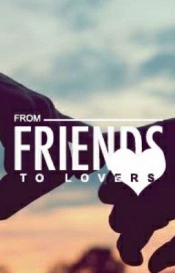 from friends to lovers