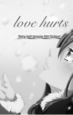 .Love Hurts. (Gruvia) EDITING by chocolatefriend111