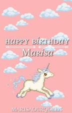 Happy Birthday Marisa by MARISAOURQUEEN
