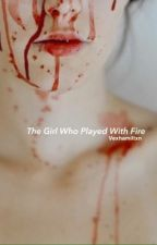 The Girl Who Played With Fire// •Sequel To Miss Trix• by vexhamiltxn