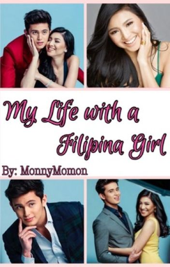 My life with a Filipina Girl. (JaDine Fanfic)