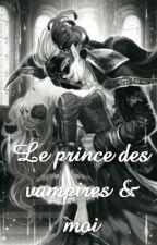 Le prince des vampires & moi (En Cour De Réécriture) by SarahRosie1025