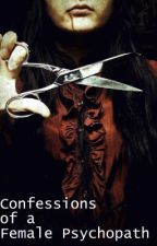 Confessions of a Female Psychopath by xerocide
