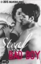 Steal her Bad Boy #Wattys2016 by silverxlight