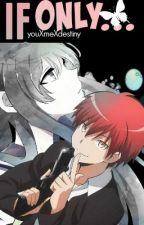 If only... - Assassination Classroom Akabane Karma x Oc by Yuikichii