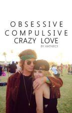 Obsessive, Compulsive, Crazy Love by katniece