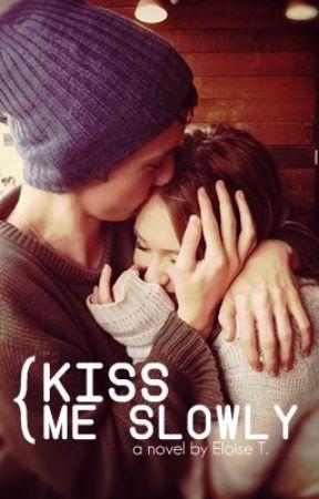Kiss Me Slowly by raspberri