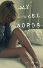 My Last Words by Sabrinao246