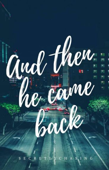 And Then He Came Back [Completed] #Wattys2016
