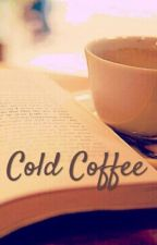 Cold Coffee by Swiftie5sos13