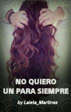 NO quiero un para SIEMPRE by Laieta_martinez