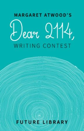 Margaret Atwood's 'Dear 2114' Future Library Writing Contest by MargaretAtwood
