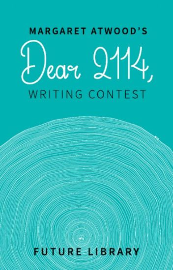 Margaret Atwood's 'Dear 2114' Future Library Writing Contest