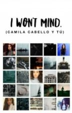 I WON'T MIND[camila cabello y tú] by FxckingCabeYo