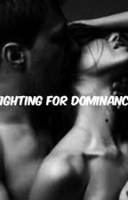 Fighting for Dominance by mycasualaffair