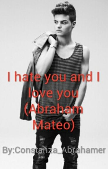 I hate you and I love you (Abraham Mateo)