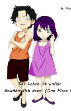 Das Leben ist unfair Gewöhn dich dran. (One Piece FF) by Rojda__