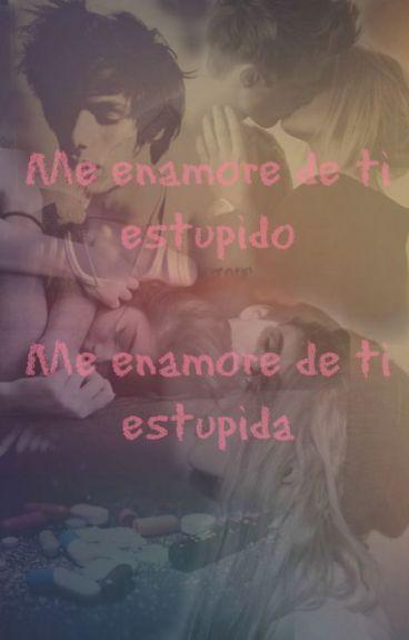 Me enamoré de ti estúpido  (Me enamoré de ti estúpida)  (editando)