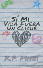 Sí Mi Vida Fuera Un Cliché by kpmitzi97