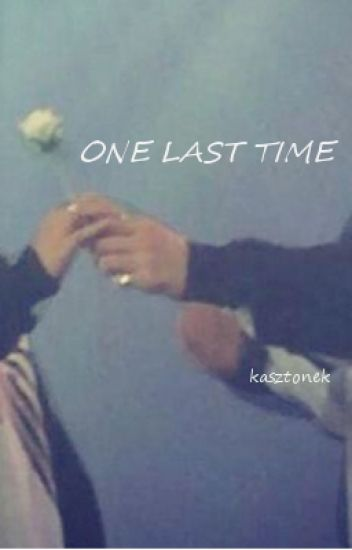 One last time // baekyeol