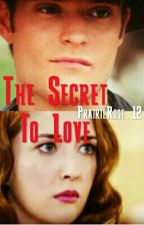 The Secret to Love ~ Book Two by PrairieRose_12