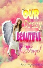 Our Crazy Beautiful Angel by mjparkh97