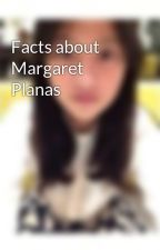 Facts about Margaret Planas by maguinatics