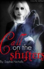 Call On The Shifters by LittleMissGleek