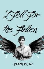 I Fell For The Fallen by Ashleigh_T