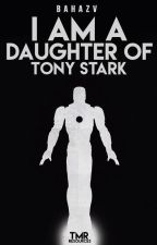 I am a Daughter of Tony Stark by tnkerftme