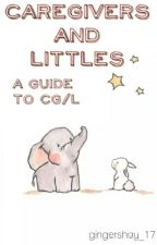 Caregivers And Littles: A Guide To CG/l by GingerShay_17