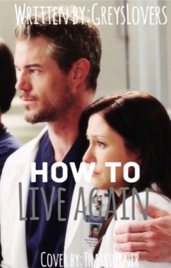 How to Live Again (A Grey's Anatomy fan fic)