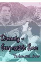 Dienaty- Impossible Love *pausiert* by Violetta123_Lover