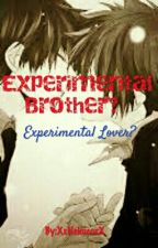 Experimental Brother? Experimental Lover? by XxNekocoxX